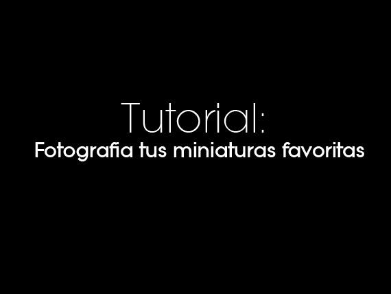 tutorial-fotografia-tus-miniaturas-favoritas-00